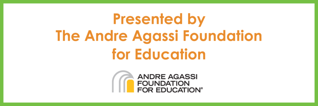 Presented by the Andre Agassi Foundation for Education