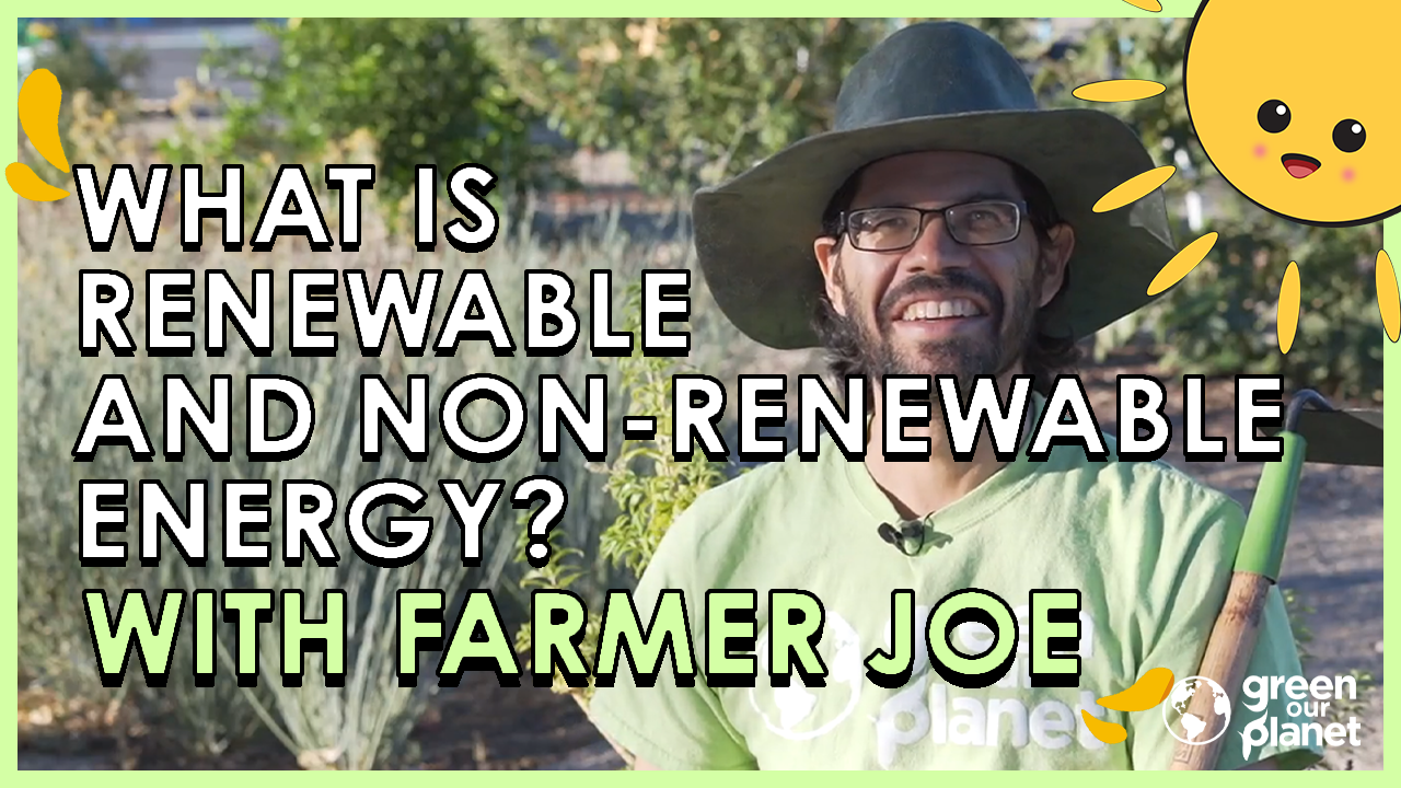 What is Renewable and Non-renewable Energy with Farmer Joe